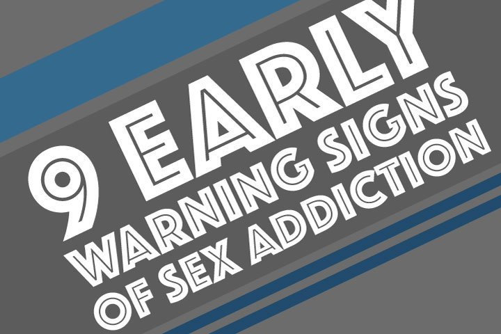 The 9 Early Warning Signs of Sex Addiction