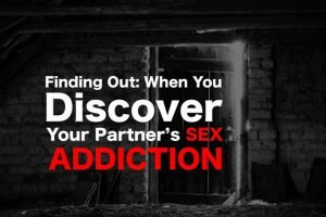 Finding Out When You Discover Your Partners Sex Addiction