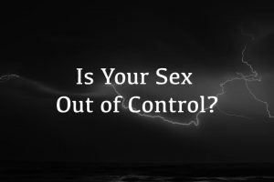 Is Your Sex Out of Control? - Sex Addiction