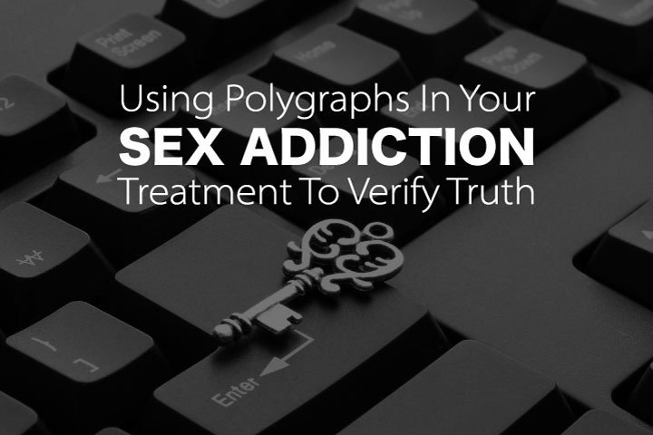 Using Polygraphs In Sex Addiction Treatment To Verify Truth