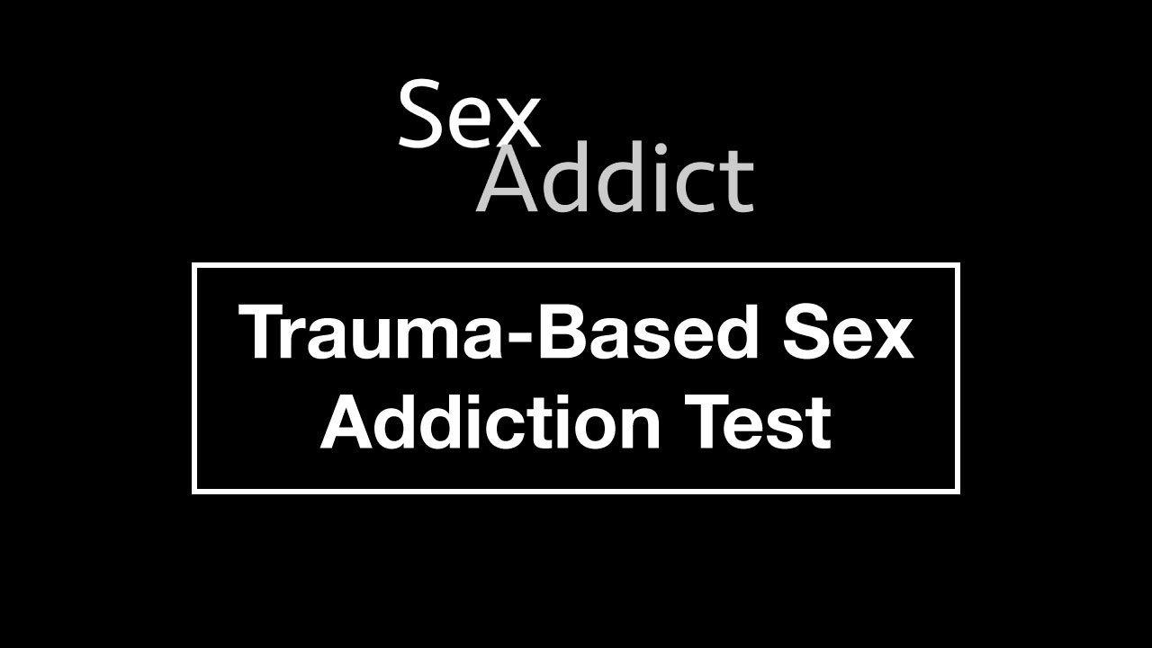 Trauma-Based Sex Addiction Test